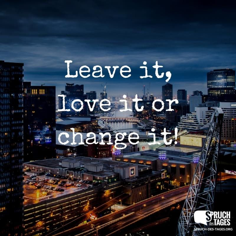 Leave it, love it or change it! | quotes | Proverbe anglais ...